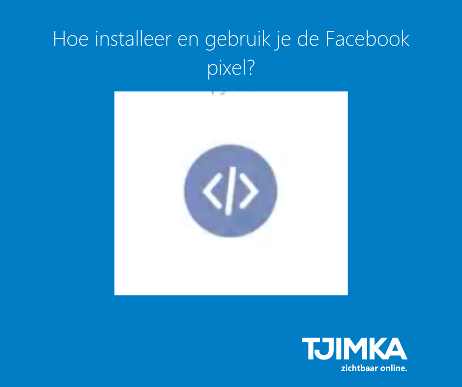 Tjimka.nl- Hoe isntalleer en gerbuik je een Facebookpixel